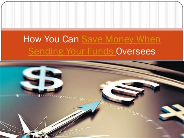 How You Can Save Money When Sending Your Funds Oversees