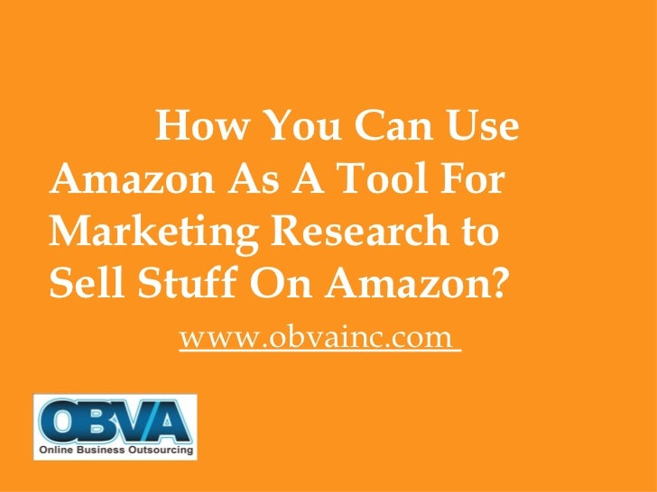How You Can UseAmazon As A Tool ForMarketing Research toSell Stuff On Amazon?     www.obvainc.com
