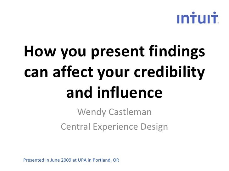 How you present findings can affect your credibility       and influence                     Wendy Castleman              ...