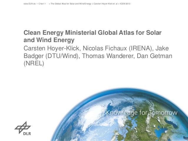 Clean Energy Ministerial Global Atlas for Solar and Wind Energy Carsten Hoyer-Klick, Nicolas Fichaux (IRENA), Jake Badger ...