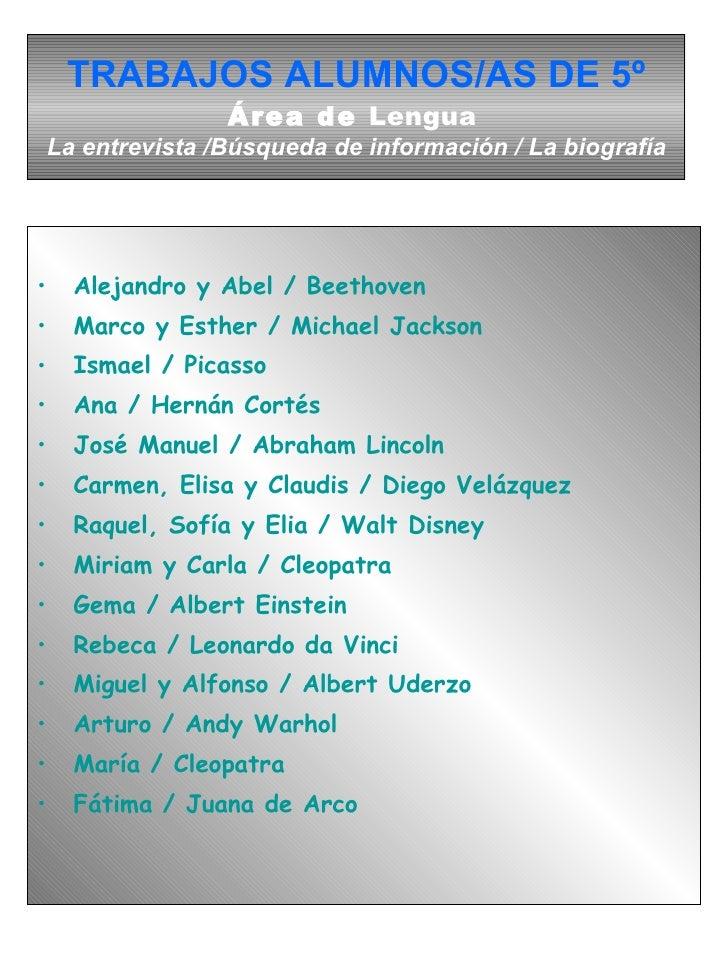 TRABAJOS ALUMNOS/AS DE 5º Área de  Lengua   La entrevista /Búsqueda de información / La biografía <ul><li>Alejandro y Abel...