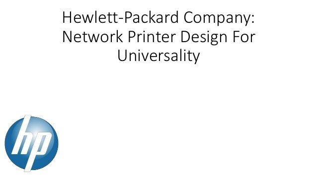 case study hewlett packard company network printer design for universality In this case, hp is considering whether to design its laser jet hewlett-packard company: network printer design network printer design for universality.