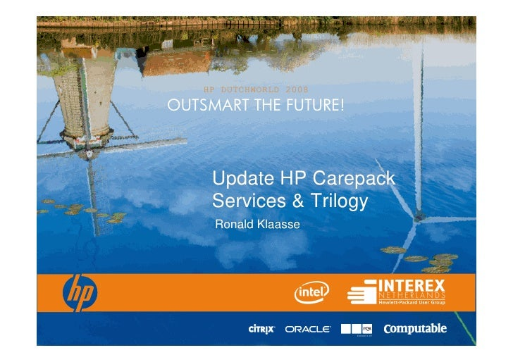 HP DUTCHWORLD 2008 OUTSMART THE FUTURE!         Update HP Carepack      Services & Trilogy      Ronald Klaasse