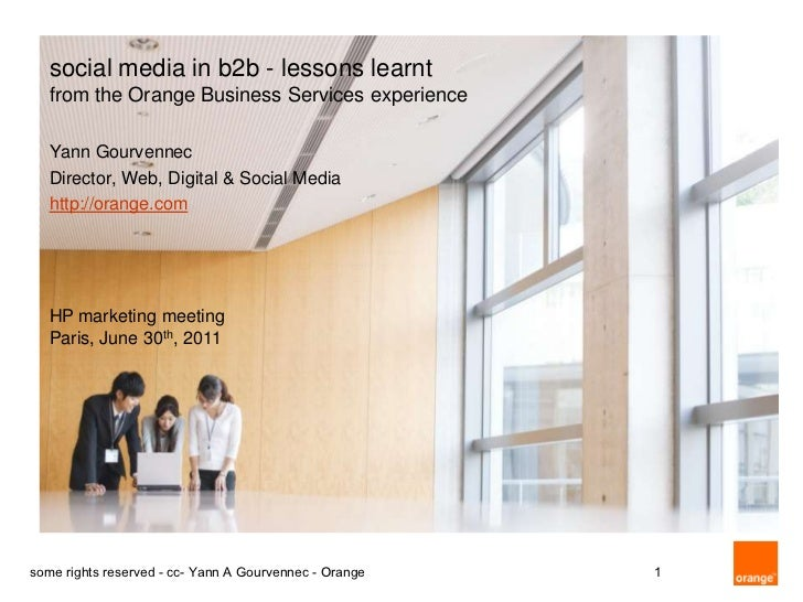 social media in b2b - lessons learntfrom the Orange Business Services experience<br />Yann Gourvennec<br />Director, Web, ...