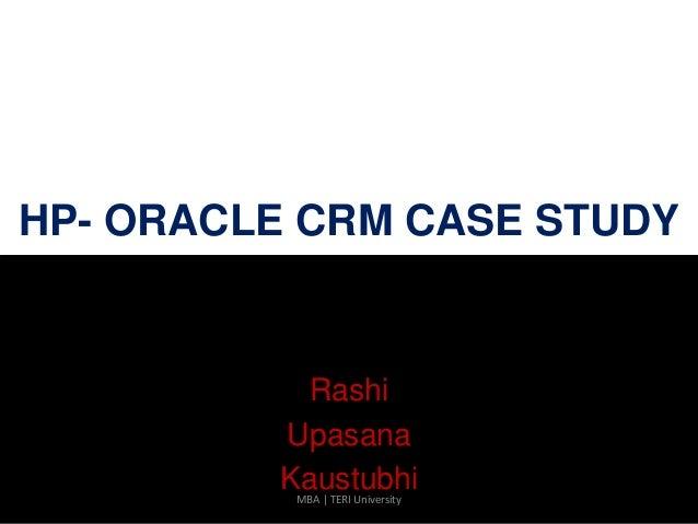 HP- ORACLE CRM CASE STUDY Rashi Upasana KaustubhiMBA | TERI University