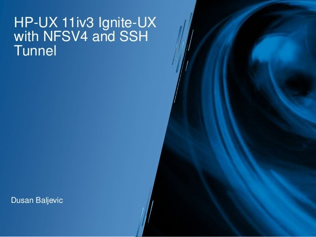 HP-UX 11iv3 Ignite-UX with NFSV4 and SSH Tunnel  Dusan Baljevic