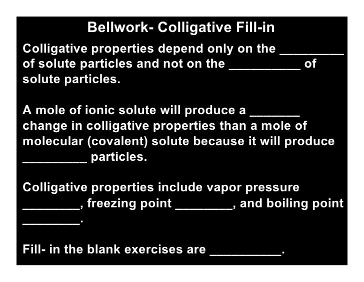 Bellwork- Colligative Fill-in             Chemistry 16.4   Colligative properties depend only on the _________ of solute p...