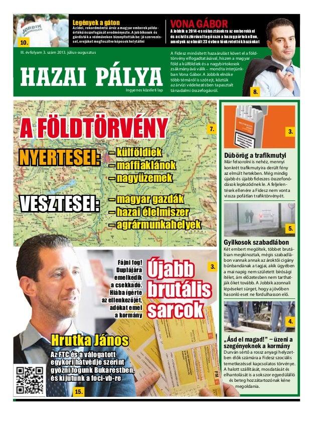 HAZAI PÁLYA I. évfolyam 2. szám 2011. november-december HAZAI PÁLYA VONA GÁBORA Jobbik a 2014-es választásokra az emberekk...