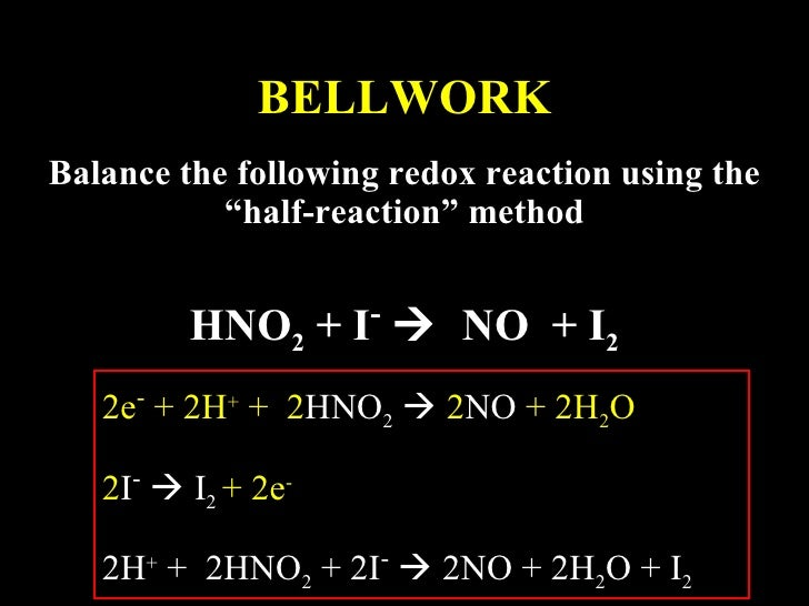 "BELLWORK Balance the following redox reaction using the ""half-reaction"" method HNO 2  + I -      NO  + I 2 2e -  + 2H +  ..."
