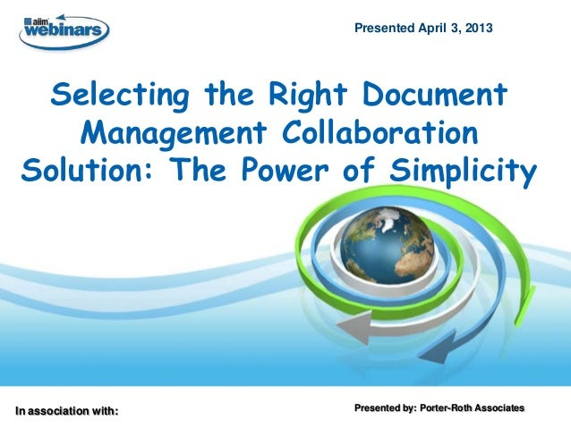 In association with: Presented by: Porter-Roth AssociatesSelecting the Right DocumentManagement CollaborationSolution: The...