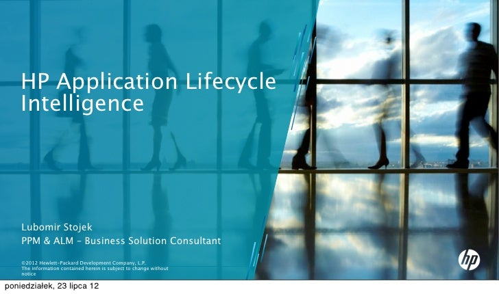 HP Application Lifecycle    Intelligence    Lubomir Stojek    PPM & ALM – Business Solution Consultant    ©2012 Hewlett-Pa...