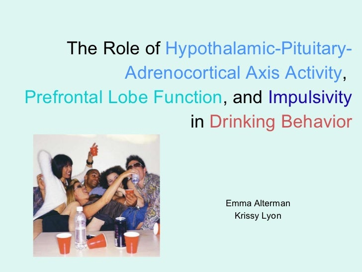 The Role of  Hypothalamic-Pituitary-Adrenocortical Axis Activity ,  Prefrontal Lobe Function , and  Impulsivity  in  Drink...