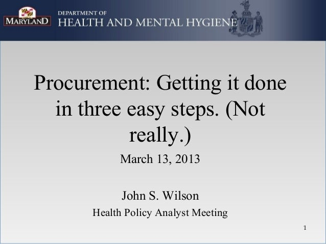 Procurement: Getting it done  in three easy steps. (Not           really.)           March 13, 2013            John S. Wil...