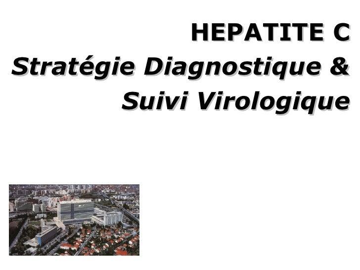HEPATITE C Stratégie Diagnostique & Suivi Virologique