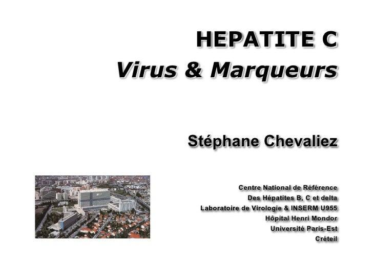 HEPATITE CVirus & Marqueurs     Stéphane Chevaliez                 Centre National de Référence                   Des Hépa...