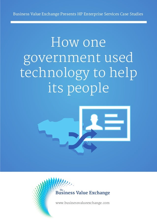 How one government used technology to help its people Business Value Exchange Presents HP Enterprise Services Case Studies...