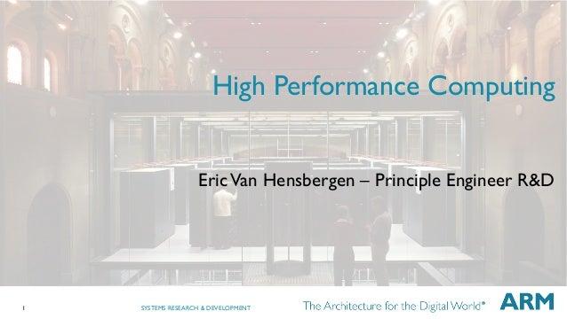 1 SYSTEMS RESEARCH & DEVELOPMENT High Performance Computing EricVan Hensbergen – Principle Engineer R&D