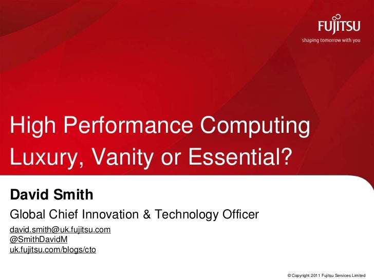 High Performance ComputingLuxury, Vanity or Essential?David SmithGlobal Chief Innovation & Technology Officerdavid.smith@u...