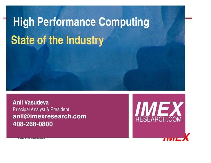 High Performance ComputingState of the IndustryAnil VasudevaPrincipal Analyst & Presidentanil@imexresearch.com           I...