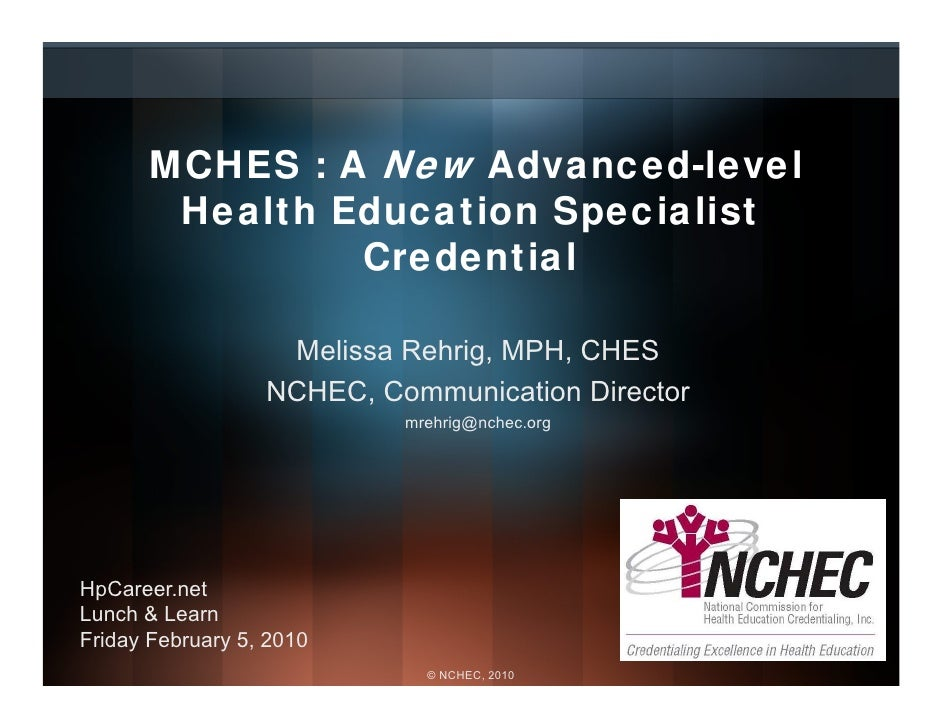 MCHES : A New Advanced-level         Health Education Specialist                 Credential                     Melissa Re...