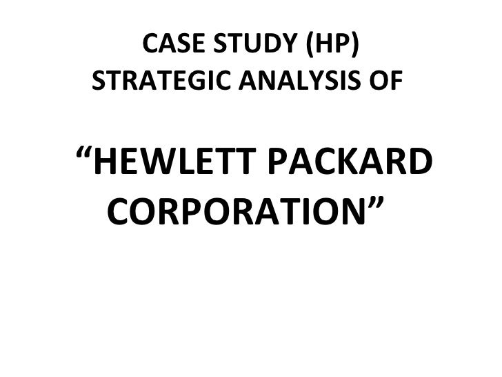 "CASE STUDY (HP) STRATEGIC ANALYSIS OF    ""HEWLETT PACKARD CORPORATION"""