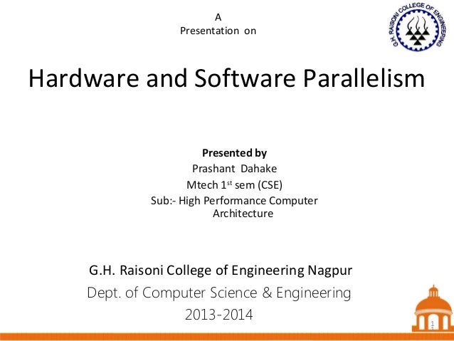 1 Hardware and Software Parallelism Dept. of Computer Science & Engineering 2013-2014 Presented by Prashant Dahake Mtech 1...