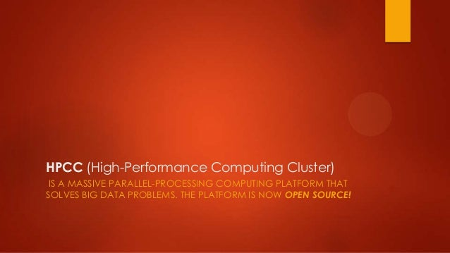 HPCC (High-Performance Computing Cluster)IS A MASSIVE PARALLEL-PROCESSING COMPUTING PLATFORM THATSOLVES BIG DATA PROBLEMS....