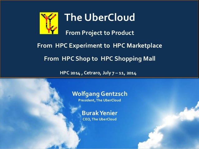 The UberCloud From Project to Product From HPC Experiment to HPC Marketplace From HPC Shop to HPC Shopping Mall Wolfgang G...
