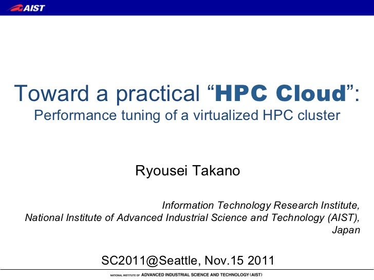 "Toward a practical ""HPC Cloud"":  Performance tuning of a virtualized HPC cluster                       Ryousei Takano     ..."