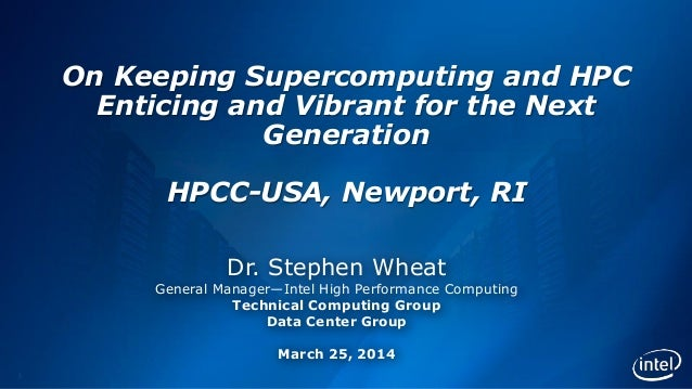 1 On Keeping Supercomputing and HPC Enticing and Vibrant for the Next Generation HPCC-USA, Newport, RI Dr. Stephen Wheat G...