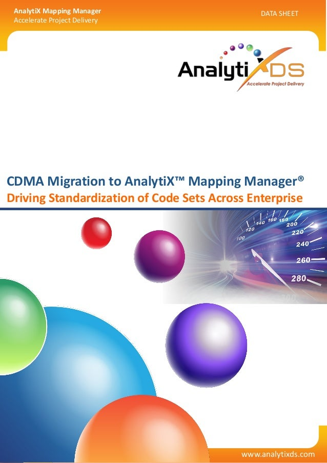 AnalytiX Mapping Manager Accelerate Project Delivery  Data Sheet CDMA Migration to AnalytiX™ Mapping Manager® The HealthCa...