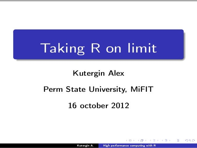 Taking R on limit       Kutergin AlexPerm State University, MiFIT      16 october 2012        Kutergin A.   High performan...