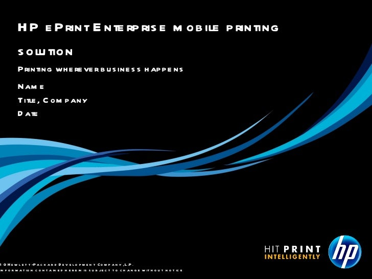Name Title, Company Date HP ePrint Enterprise mobile printing solution Printing wherever business happens