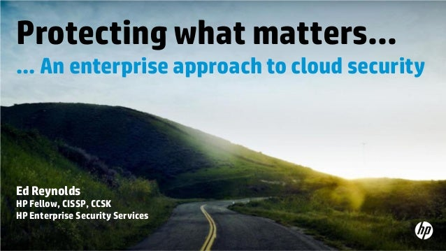 Protecting What Matters...An Enterprise Approach to Cloud Security