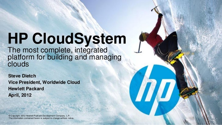 HP CloudSystemThe most complete, integratedplatform for building and managingcloudsSteve DietchVice President, Worldwide C...