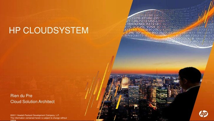 HP CLOUDSYSTEMRien du PreCloud Solution Architect©2011 Hewlett-Packard Development Company, L.P.The information contained ...