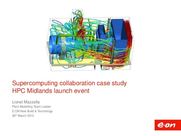 Supercomputing collaboration case studyHPC Midlands launch eventLionel MazzellaPlant Modelling Team LeaderE.ON New Build &...
