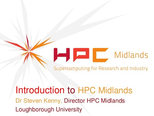 HPC Midlands Launch - Introduction to HPC Midlands