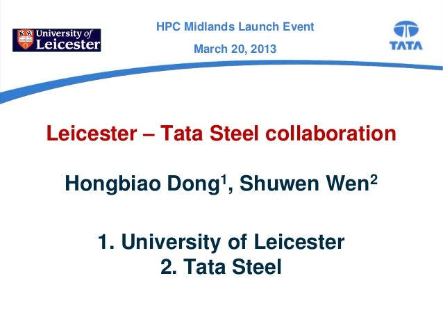 HPC Midlands Launch Event                March 20, 2013Leicester – Tata Steel collaboration Hongbiao Dong1, Shuwen Wen2   ...