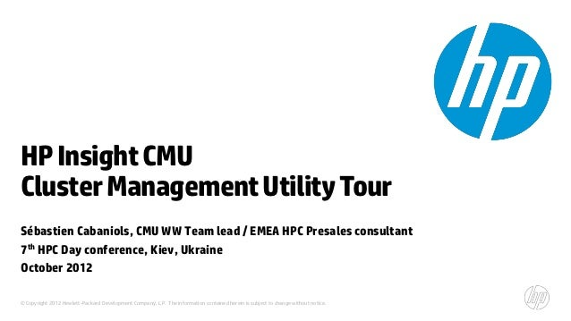 HP Insight CMUCluster Management Utility TourSébastien Cabaniols, CMU WW Team lead / EMEA HPC Presales consultant7th HPC D...