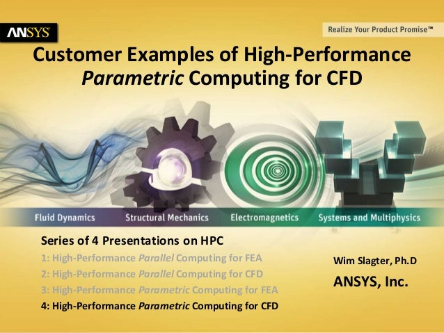 © 2014 ANSYS, Inc. July 11, 20141 Customer Examples of High-Performance Parametric Computing for CFD Wim Slagter, Ph.D ANS...