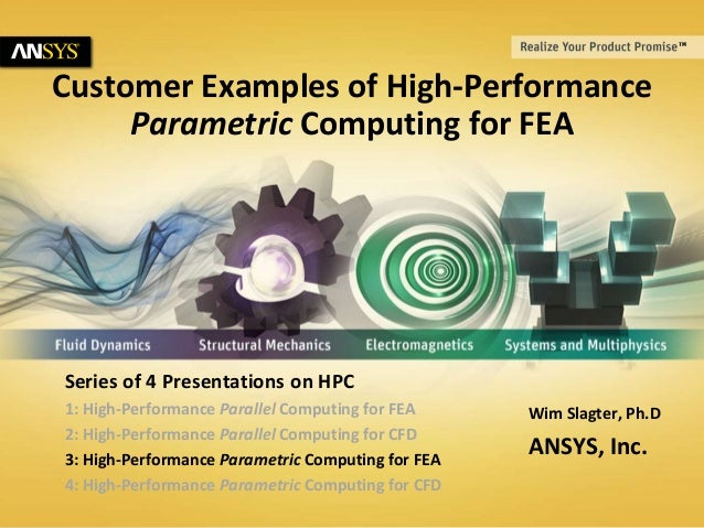 © 2014 ANSYS, Inc. July 11, 20141 Customer Examples of High-Performance Parametric Computing for FEA Wim Slagter, Ph.D ANS...