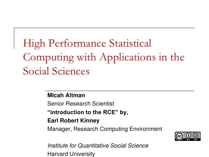 High Performance StatisticalComputing with Applications in theSocial Sciences     Micah Altman     Senior Research Scienti...