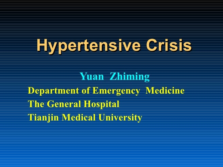 Hypertensive Crisis Yuan  Zhiming Department of Emergency  Medicine  The General Hospital Tianjin Medical University
