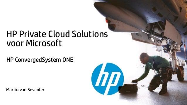 HP Private Cloud Solutions voor Microsoft HP ConvergedSystem ONE  Martin van Seventer © Copyright 2013 Hewlett-Packard Dev...