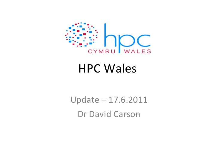 HPC Wales  Update – 17.6.2011 Dr David Carson