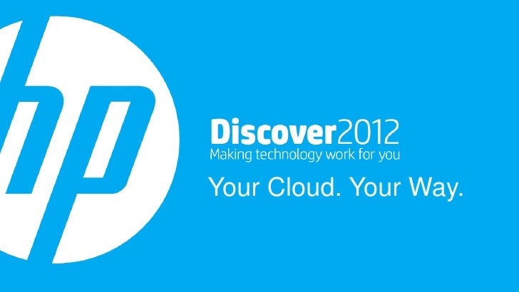 Your Cloud. Your Way.© Copyright 20122012 Hewlett-Packard Development Company, L.P.    © Copyright Hewlett-Packard Develop...