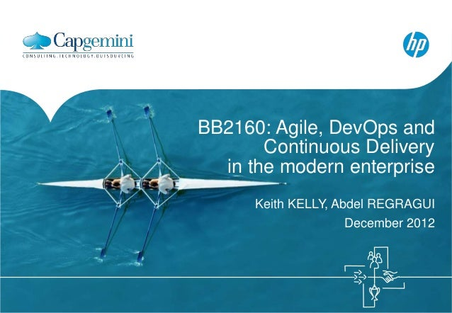 BB2160: Agile, DevOps and       Continuous Delivery  in the modern enterprise      Keith KELLY, Abdel REGRAGUI            ...