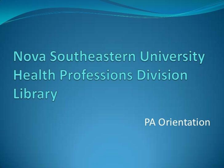 Nova Southeastern University Health Professions Division Library<br />PA Orientation<br />