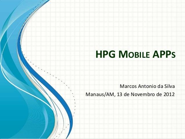 HPG MOBILE APPS            Marcos Antonio da SilvaManaus/AM, 13 de Novembro de 2012